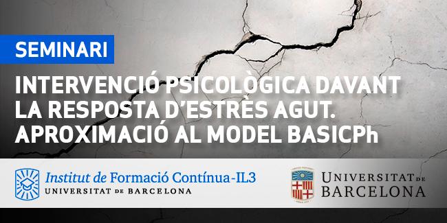 IL3-UB · SEMINARI · Intervenció Psicològica davant la resposta d'estrès agut. Aproximació al model BASICPh