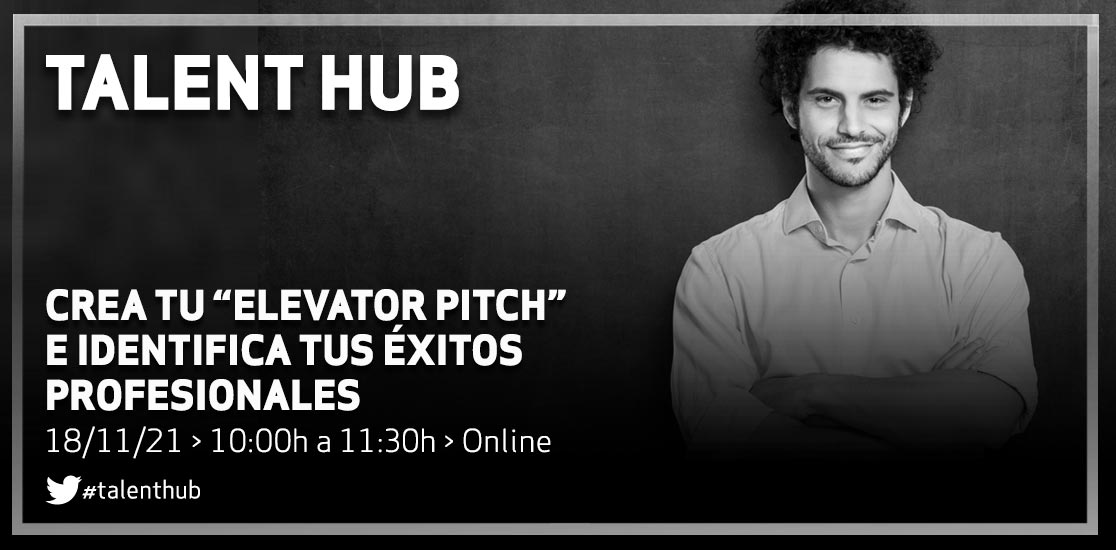 "Talent Hub: Crea tu ""elevator pitch"" e identifica tus éxitos profesionales"